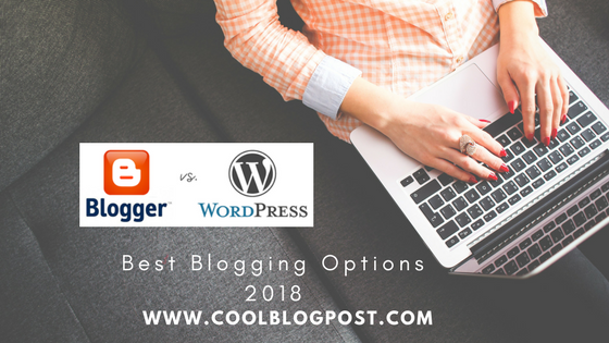 Blogger vs WordPress: Best Blogging Options 2018