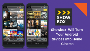 Showbox Apk Will Turn Your Android devices into Home Cinema
